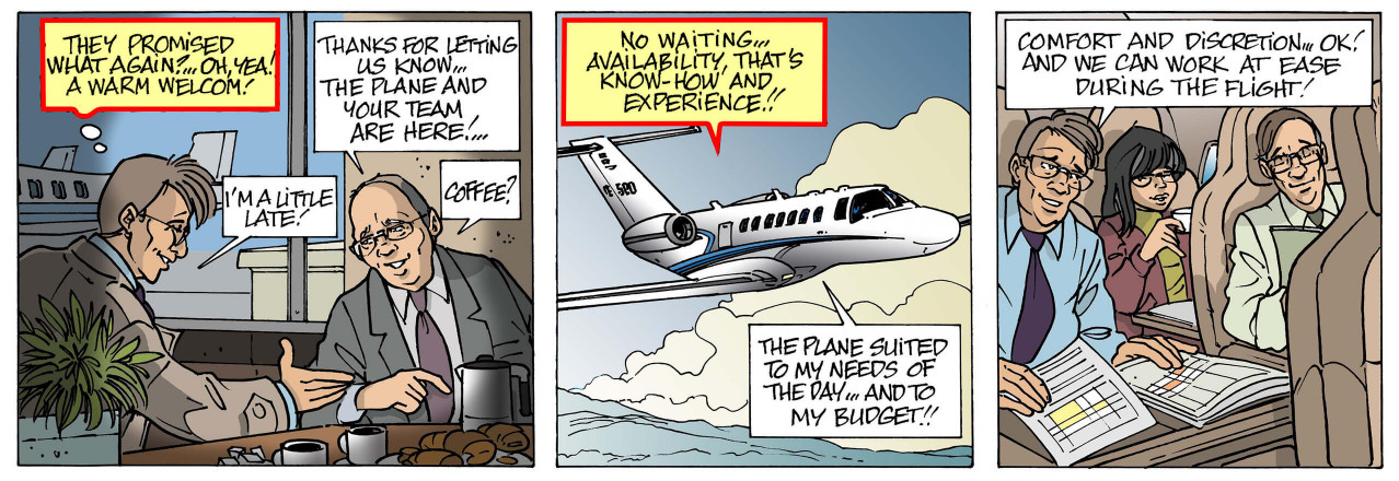 "In this episode ""Promises kept!"", board 2, the customer discovers the ease and benefits of flying with a Business Aircraft. Topic 1 : They promised what again? …Oh yea! A warm welcome!! Reply : Welcoming you is a sign of our consideration for you. At AB Corporate Aviation Air Taxi in Europe, we know how attentive you are regarding your own customers. Knowing that you'll be waited on in a friendly and respectful way, receiving a warm welcome, helps you to be relaxed and to move on to the next negotiations or important projects on the right foot. That's why at AB Corporate Aviation, our welcome goes a lot farther than a polite smile. It's our availability, our know-how and our reactivity that are the best proof of our attentiveness to you. Our welcome is such that everything possible is done so that you can depart and return relaxed, your mind available for your awaiting appointments! Topic 2 : No waiting … availability, that's know-how and experience! Reply : What do you expect from AB Corporate Aviation? To be able to rely completely on the quality, dependability and professionalism of our business jet services. Our establishment doesn't limit itself to air-travel services, and aims at being a business accelerator for you and your teams. That's why for more than twenty years now, we have focused on availability and efficiency. Being available means being attentive to your needs and offering you advice 24 hours a day. It is also being capable of executing last minute changes as easily as routine operations. Whether it be a passenger running late unannounced, adding another traveler, requesting various on-board services, changing destinations or stop-overs, we meet your unplanned needs. On all these points and others, AB Corporate Aviation offers its know-how and experience. But because this availability wouldn't mean a lot without real efficiency: you leave from a reserved terminal and are not subjected to any waiting, boarding formalities are simplified, in urgent situations, we can take off in just 2 hours after your order *, and during your flight, we carry out real-time monitoring to organize your transfer by taxi or hired cars upon arrival… thereby meeting or exceeding your expectations; we are partners of your success! (*) Air Taxi in Europe subject to the availability of the aircraft, the necessary authorizations and weather conditions."